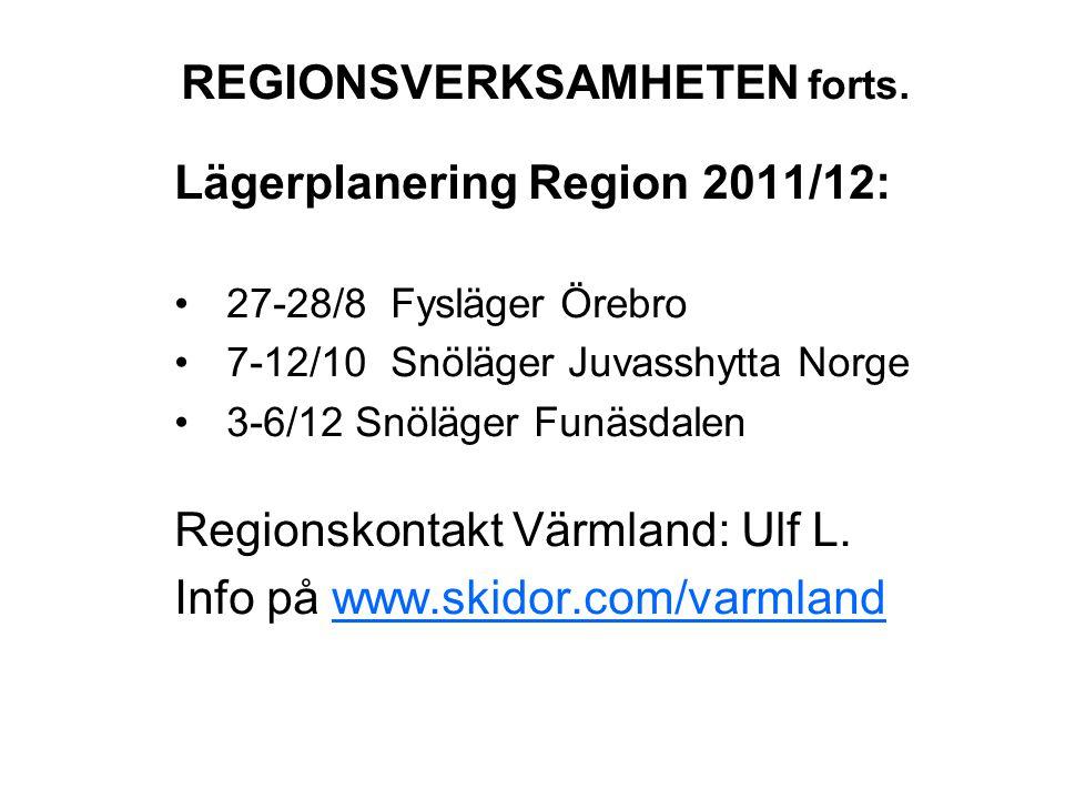 REGIONSVERKSAMHETEN forts. Lägerplanering Region 2011/12: •27-28/8 Fysläger Örebro •7-12/10 Snöläger Juvasshytta Norge •3-6/12 Snöläger Funäsdalen Reg