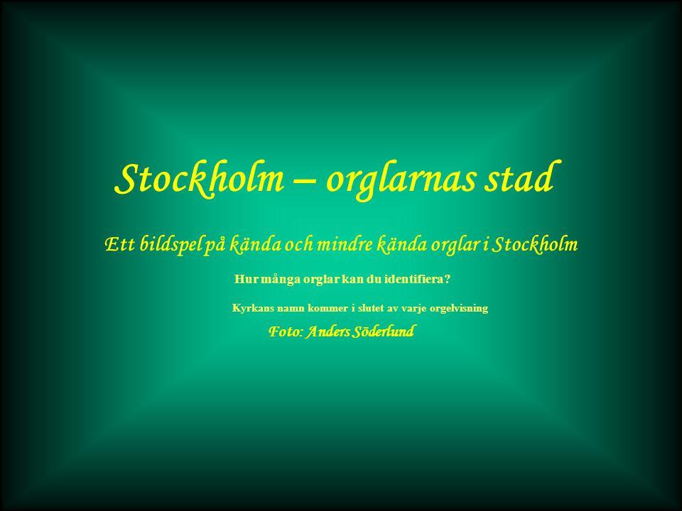 Stockholm – orglarnas stad Ett bildspel på kända och mindre kända orglar i Stockholm Foto: Anders Söderlund Hur många orglar kan du identifiera.
