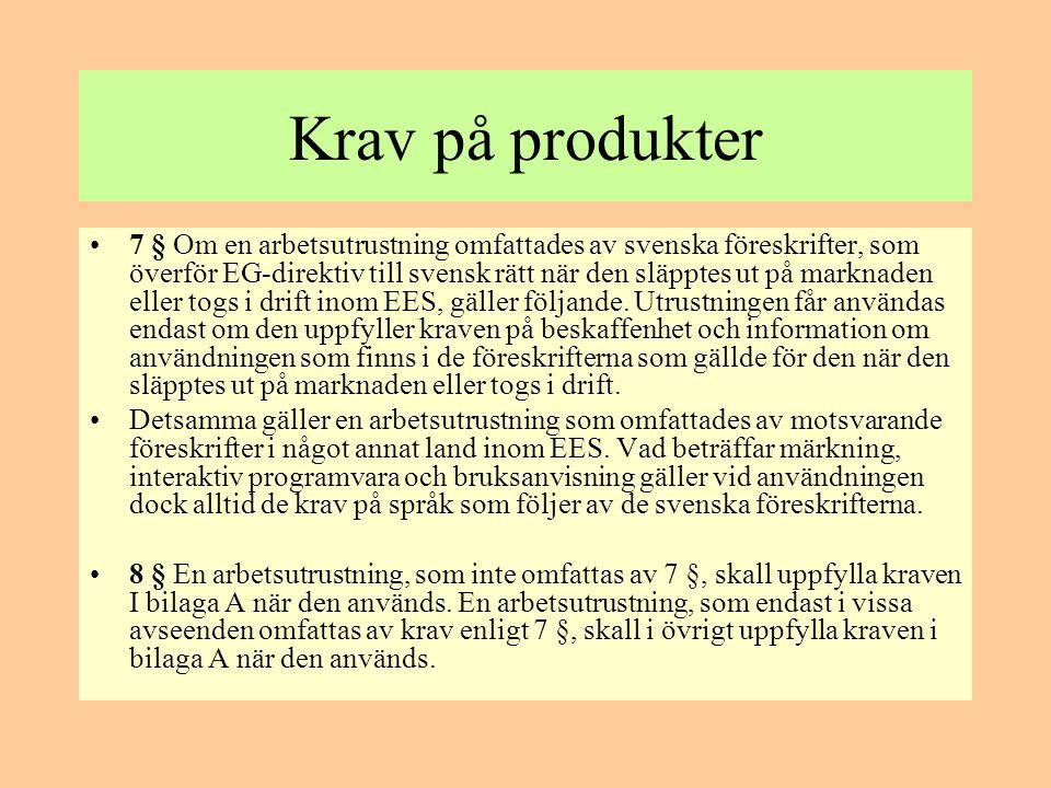 Krav på produkter •7 § Om en arbetsutrustning omfattades av svenska föreskrifter, som överför EG-direktiv till svensk rätt när den släpptes ut på mark