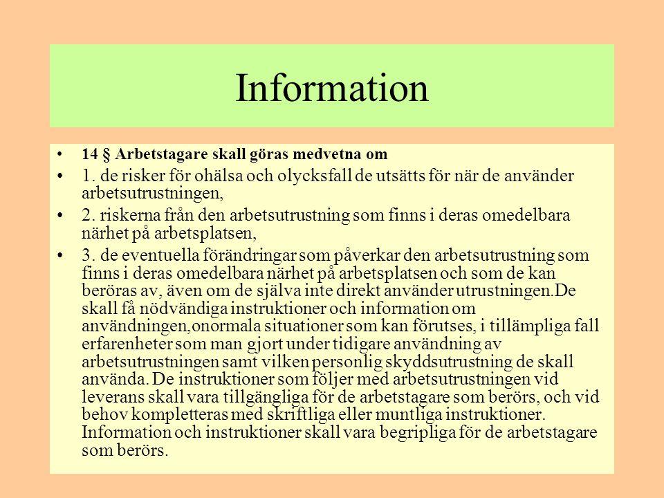 Information •14 § Arbetstagare skall göras medvetna om •1. de risker för ohälsa och olycksfall de utsätts för när de använder arbetsutrustningen, •2.