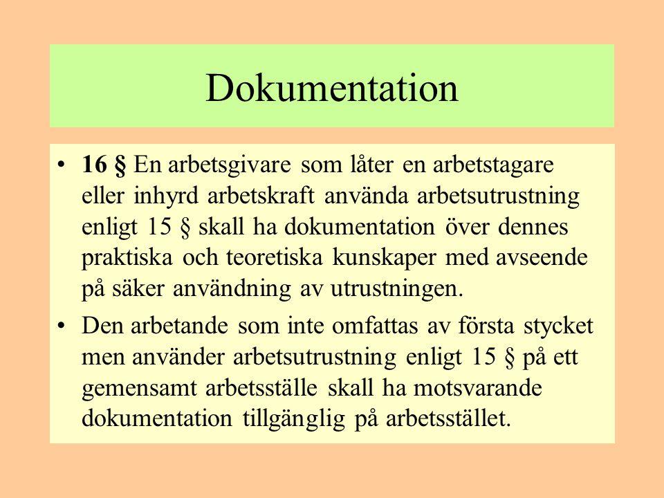 Dokumentation •16 § En arbetsgivare som låter en arbetstagare eller inhyrd arbetskraft använda arbetsutrustning enligt 15 § skall ha dokumentation öve