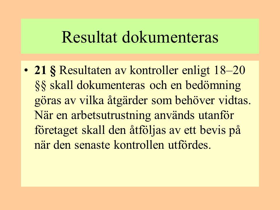 Resultat dokumenteras •21 § Resultaten av kontroller enligt 18–20 §§ skall dokumenteras och en bedömning göras av vilka åtgärder som behöver vidtas. N