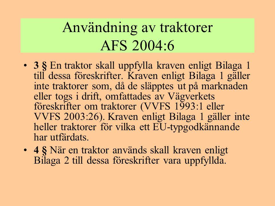 Användning av traktorer AFS 2004:6 •3 § En traktor skall uppfylla kraven enligt Bilaga 1 till dessa föreskrifter. Kraven enligt Bilaga 1 gäller inte t
