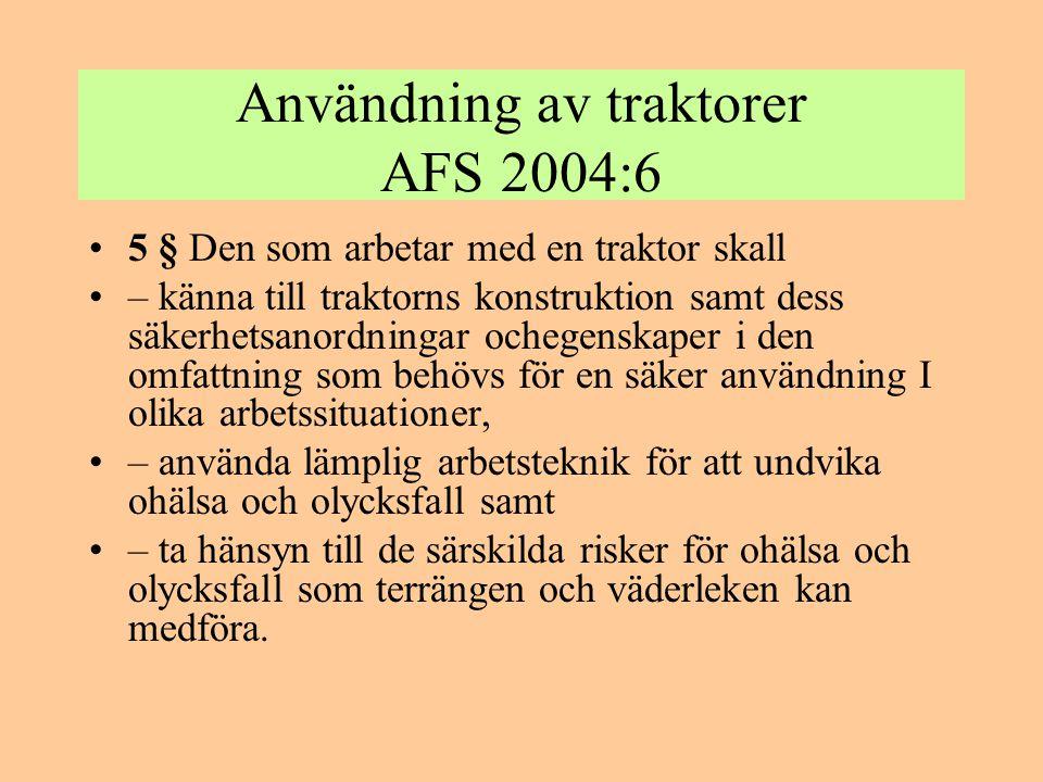 Användning av traktorer AFS 2004:6 •5 § Den som arbetar med en traktor skall •– känna till traktorns konstruktion samt dess säkerhetsanordningar ocheg