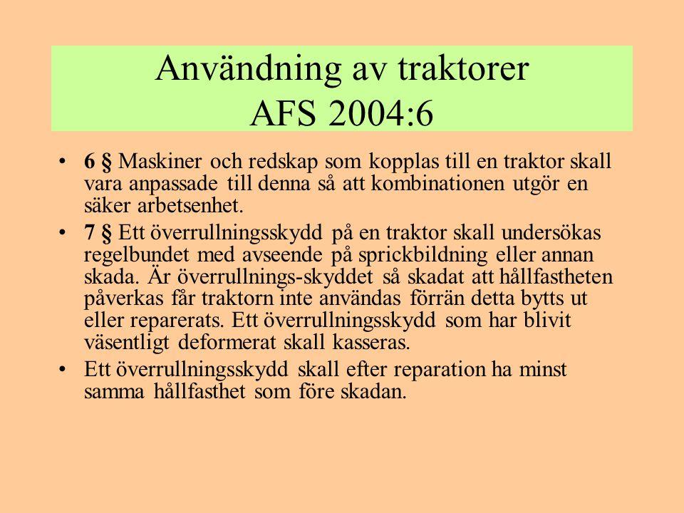 Användning av traktorer AFS 2004:6 •6 § Maskiner och redskap som kopplas till en traktor skall vara anpassade till denna så att kombinationen utgör en