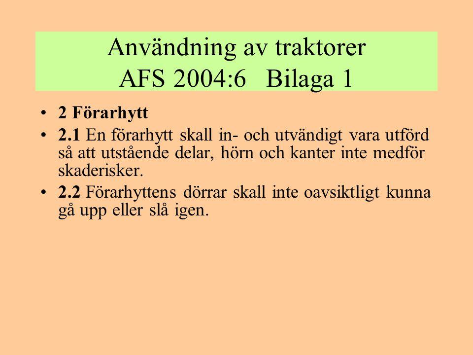 Användning av traktorer AFS 2004:6 Bilaga 1 •2 Förarhytt •2.1 En förarhytt skall in- och utvändigt vara utförd så att utstående delar, hörn och kanter