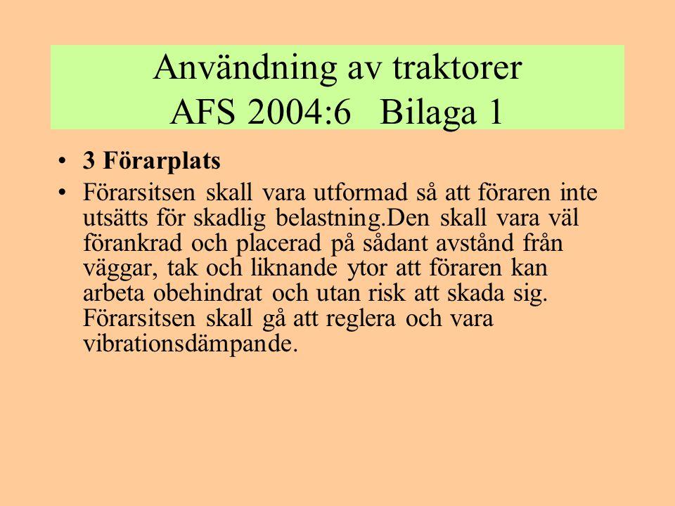 Användning av traktorer AFS 2004:6 Bilaga 1 •3 Förarplats •Förarsitsen skall vara utformad så att föraren inte utsätts för skadlig belastning.Den skal