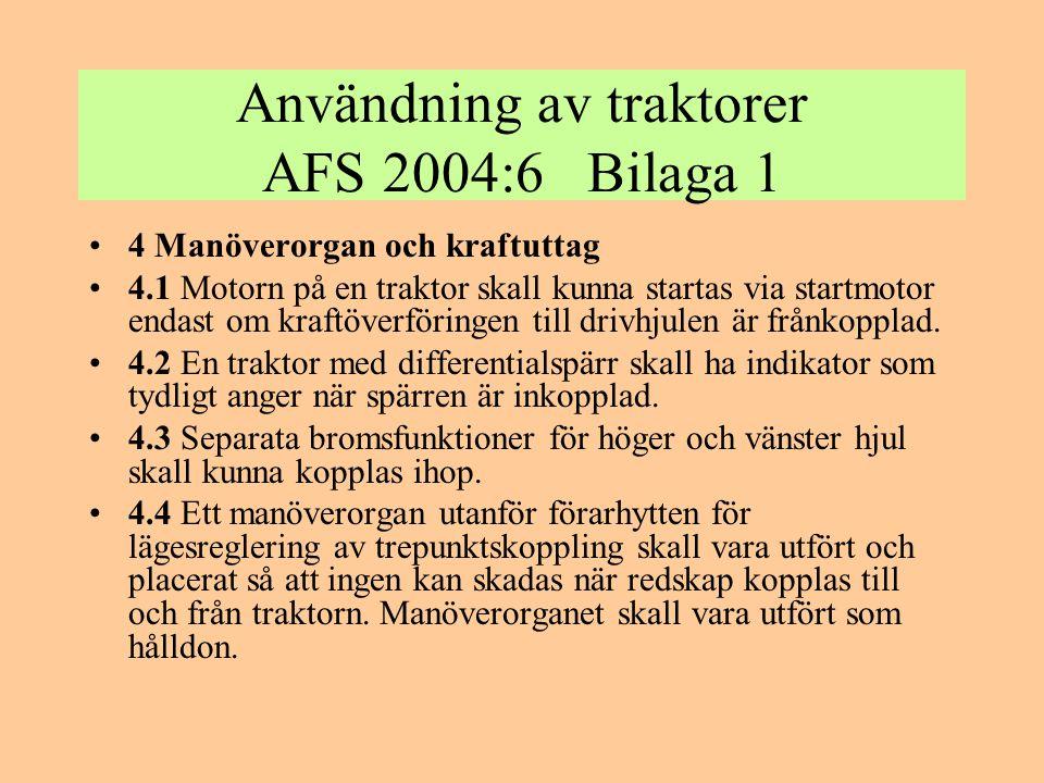 Användning av traktorer AFS 2004:6 Bilaga 1 •4 Manöverorgan och kraftuttag •4.1 Motorn på en traktor skall kunna startas via startmotor endast om kraf