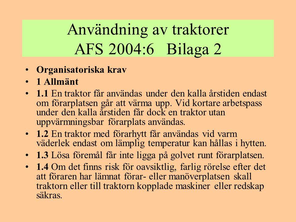 Användning av traktorer AFS 2004:6 Bilaga 2 •Organisatoriska krav •1 Allmänt •1.1 En traktor får användas under den kalla årstiden endast om förarplat