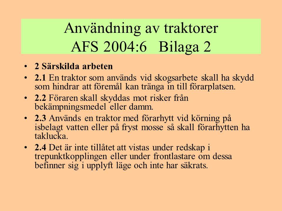 Användning av traktorer AFS 2004:6 Bilaga 2 •2 Särskilda arbeten •2.1 En traktor som används vid skogsarbete skall ha skydd som hindrar att föremål ka