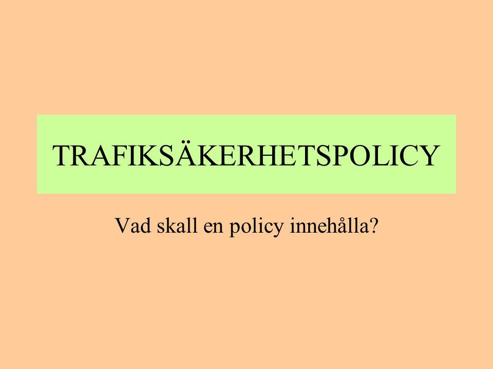 TRAFIKSÄKERHETSPOLICY Vad skall en policy innehålla?