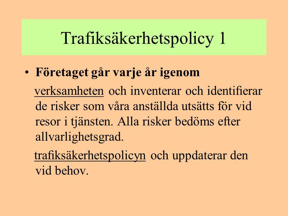 Trafiksäkerhetspolicy 1 •Företaget går varje år igenom verksamheten och inventerar och identifierar de risker som våra anställda utsätts för vid resor