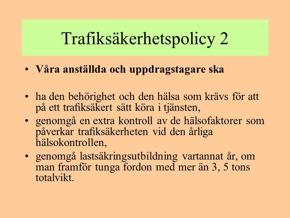 Trafiksäkerhetspolicy 2 •Våra anställda och uppdragstagare ska •ha den behörighet och den hälsa som krävs för att på ett trafiksäkert sätt köra i tjäns