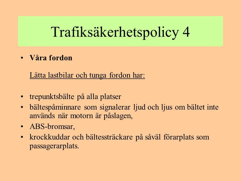 Trafiksäkerhetspolicy 4 •Våra fordon Lätta lastbilar och tunga fordon har: •trepunktsbälte på alla platser •bältespåminnare som signalerar ljud och lj