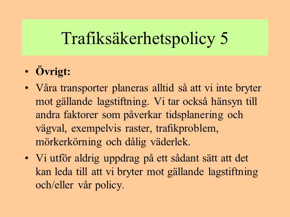 Trafiksäkerhetspolicy 5 •Övrigt: •Våra transporter planeras alltid så att vi inte bryter mot gällande lagstiftning. Vi tar också hänsyn till andra fak