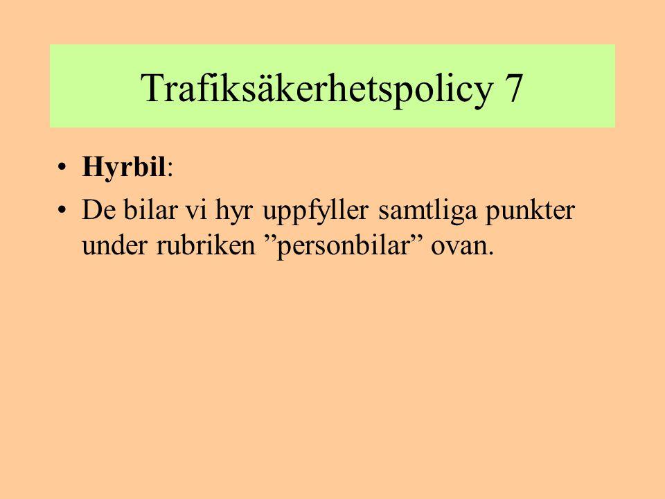 """Trafiksäkerhetspolicy 7 •Hyrbil: •De bilar vi hyr uppfyller samtliga punkter under rubriken """"personbilar"""" ovan."""