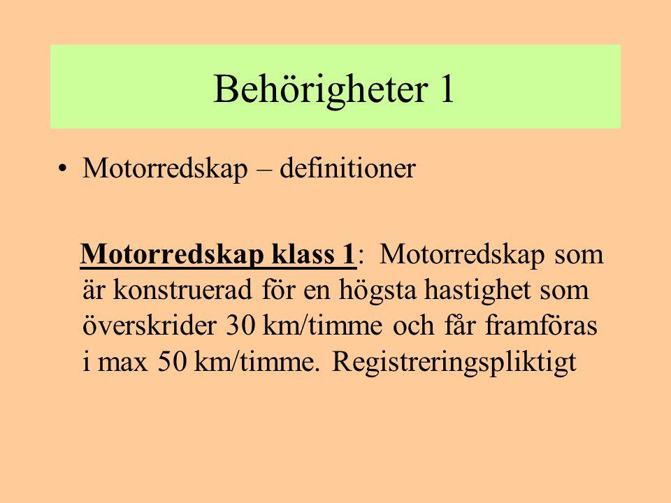 Behörigheter 1 •Motorredskap – definitioner Motorredskap klass 1: Motorredskap som är konstruerad för en högsta hastighet som överskrider 30 km/timme
