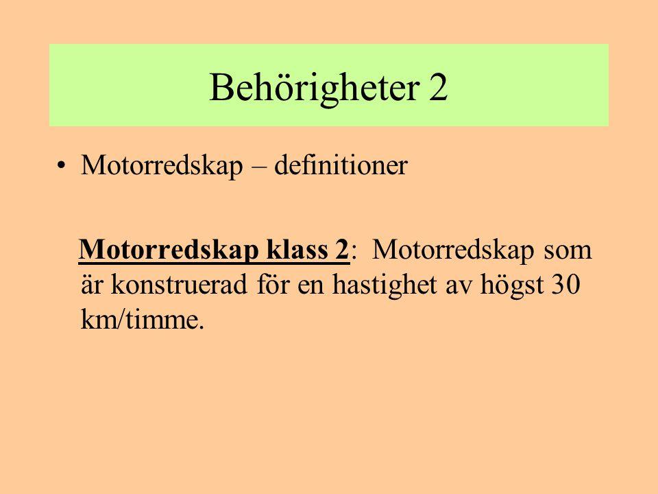 Behörigheter 2 •Motorredskap – definitioner Motorredskap klass 2: Motorredskap som är konstruerad för en hastighet av högst 30 km/timme.