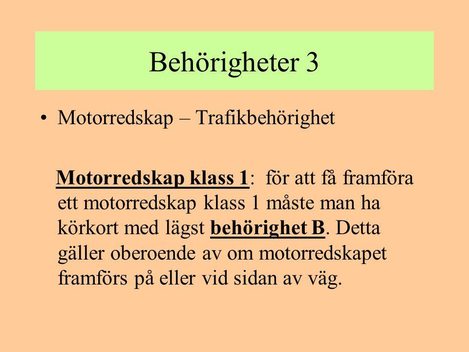 Behörigheter 3 •Motorredskap – Trafikbehörighet Motorredskap klass 1: för att få framföra ett motorredskap klass 1 måste man ha körkort med lägst behö