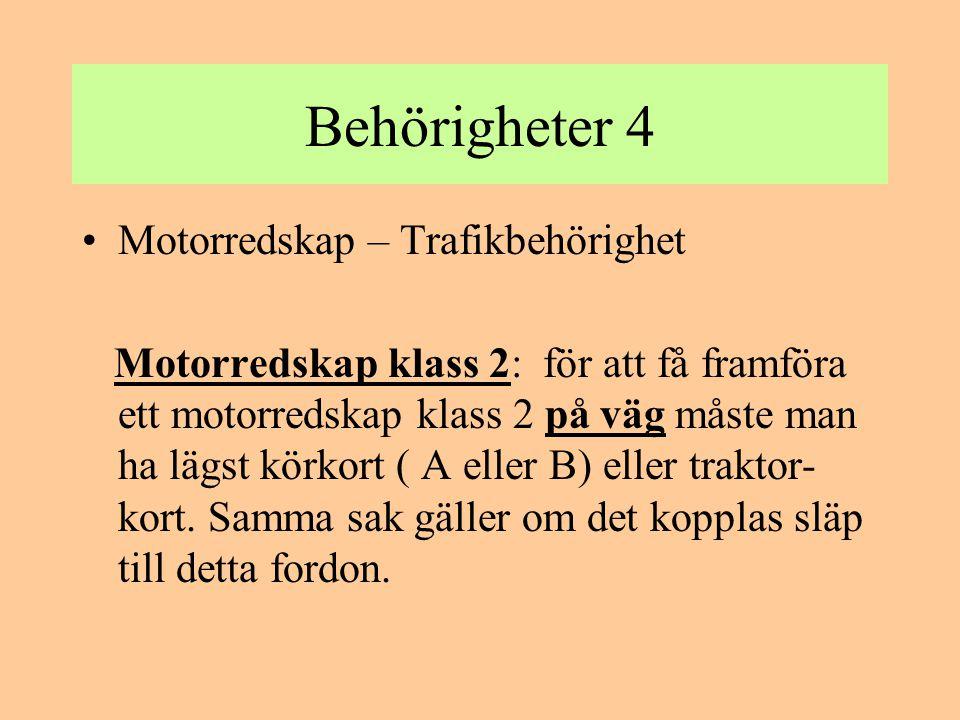 Behörigheter 4 •Motorredskap – Trafikbehörighet Motorredskap klass 2: för att få framföra ett motorredskap klass 2 på väg måste man ha lägst körkort (
