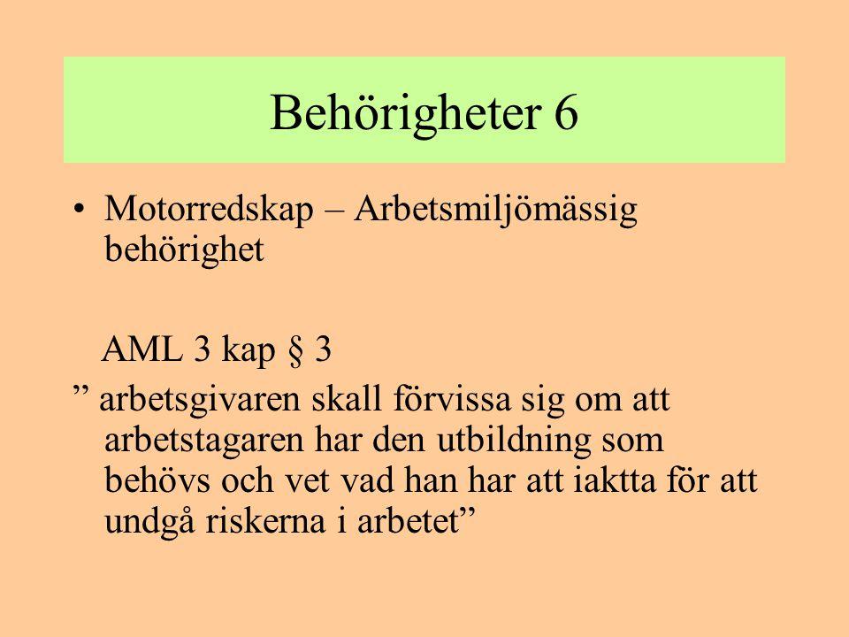 """Behörigheter 6 •Motorredskap – Arbetsmiljömässig behörighet AML 3 kap § 3 """" arbetsgivaren skall förvissa sig om att arbetstagaren har den utbildning s"""