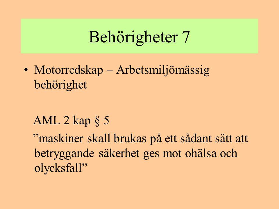 """Behörigheter 7 •Motorredskap – Arbetsmiljömässig behörighet AML 2 kap § 5 """"maskiner skall brukas på ett sådant sätt att betryggande säkerhet ges mot o"""