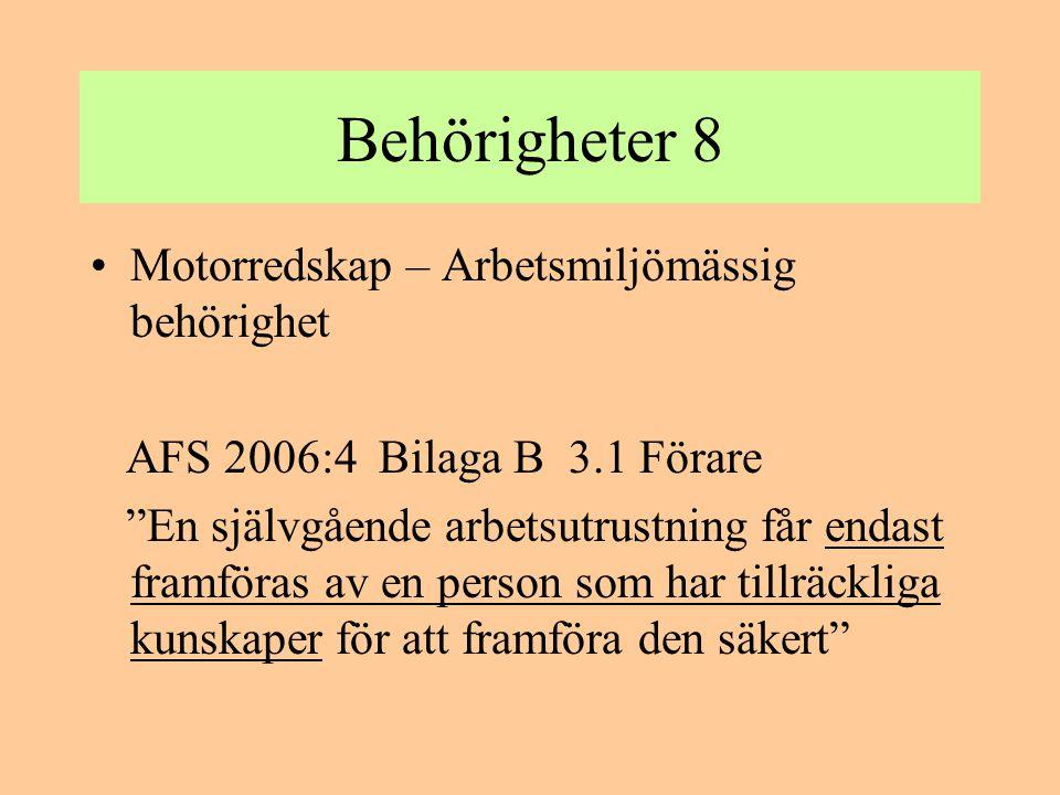 """Behörigheter 8 •Motorredskap – Arbetsmiljömässig behörighet AFS 2006:4 Bilaga B 3.1 Förare """"En självgående arbetsutrustning får endast framföras av en"""