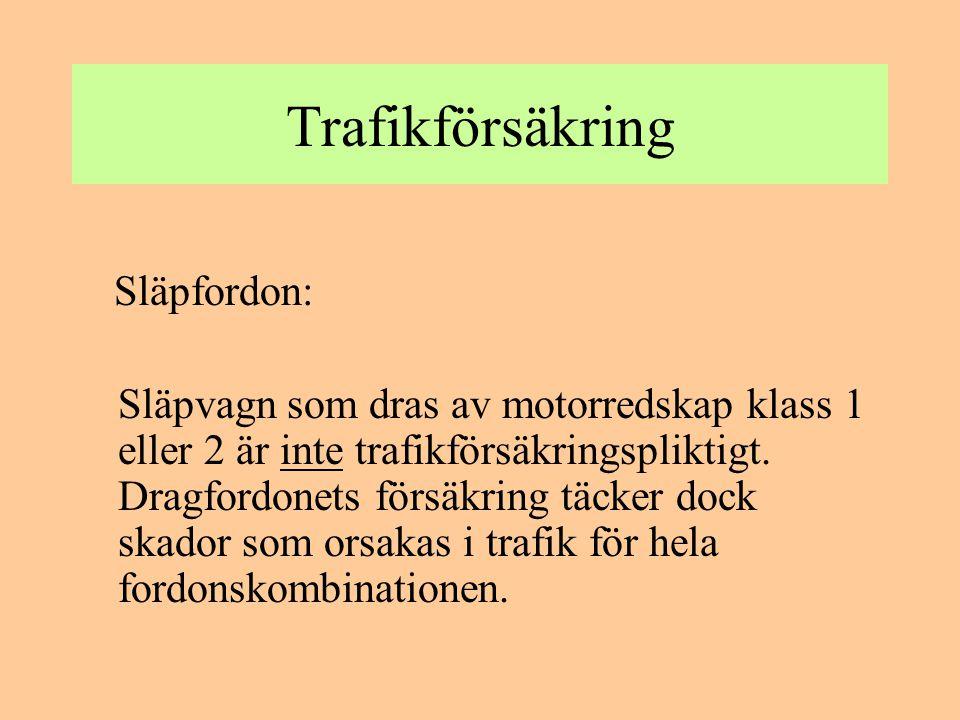Trafikförsäkring Släpfordon: Släpvagn som dras av motorredskap klass 1 eller 2 är inte trafikförsäkringspliktigt. Dragfordonets försäkring täcker dock