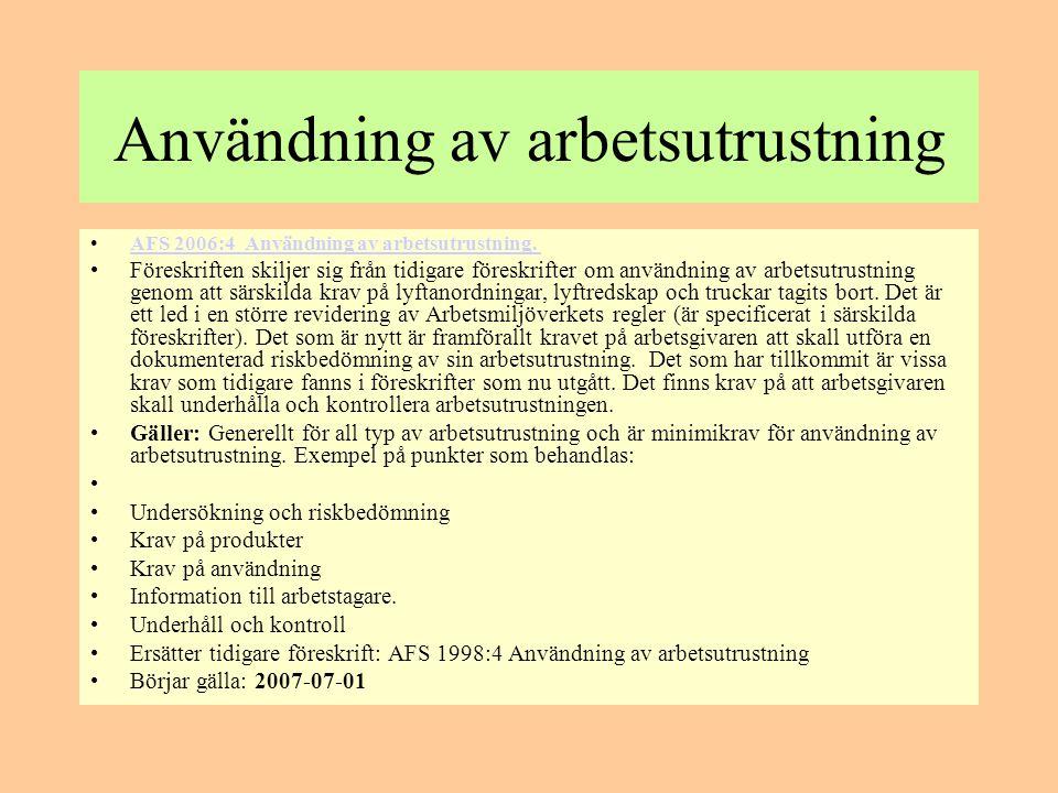 Användning av arbetsutrustning •AFS 2006:4 Användning av arbetsutrustning. AFS 2006:4 Användning av arbetsutrustning. •Föreskriften skiljer sig från t
