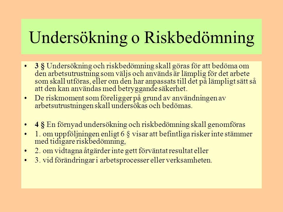Undersökning o Riskbedömning •3 § Undersökning och riskbedömning skall göras för att bedöma om den arbetsutrustning som väljs och används är lämplig f