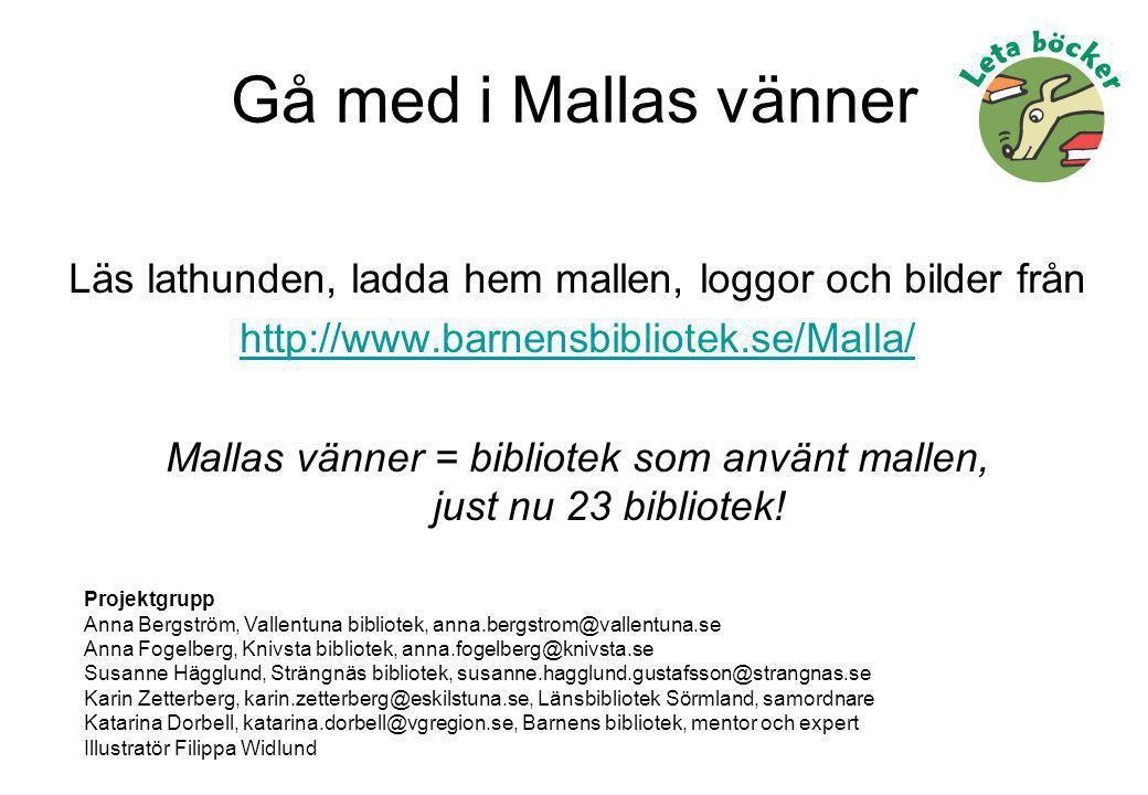 Gå med i Mallas vänner Läs lathunden, ladda hem mallen, loggor och bilder från http://www.barnensbibliotek.se/Malla/ Mallas vänner = bibliotek som anv