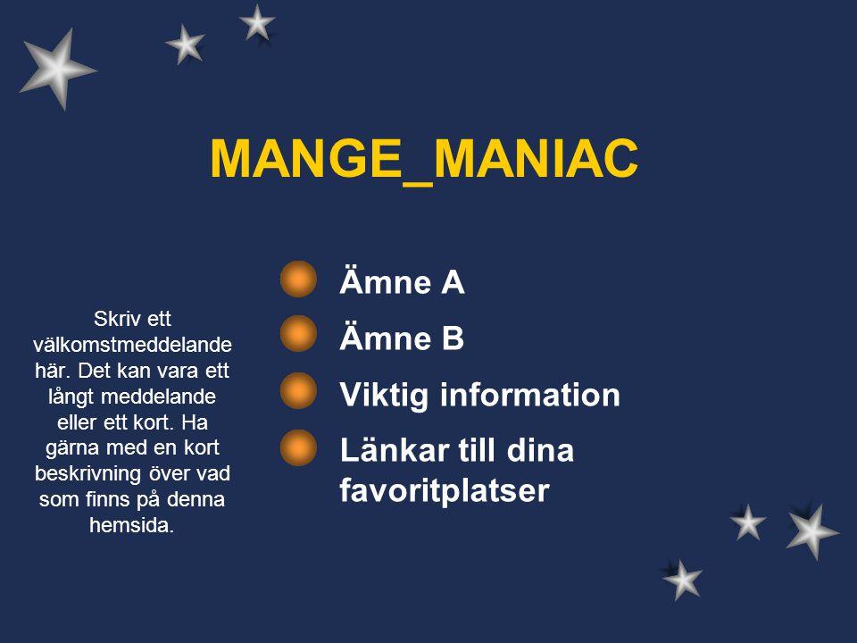 MANGE_MANIAC Ämne A Ämne B Viktig information Länkar till dina favoritplatser Skriv ett välkomstmeddelande här.