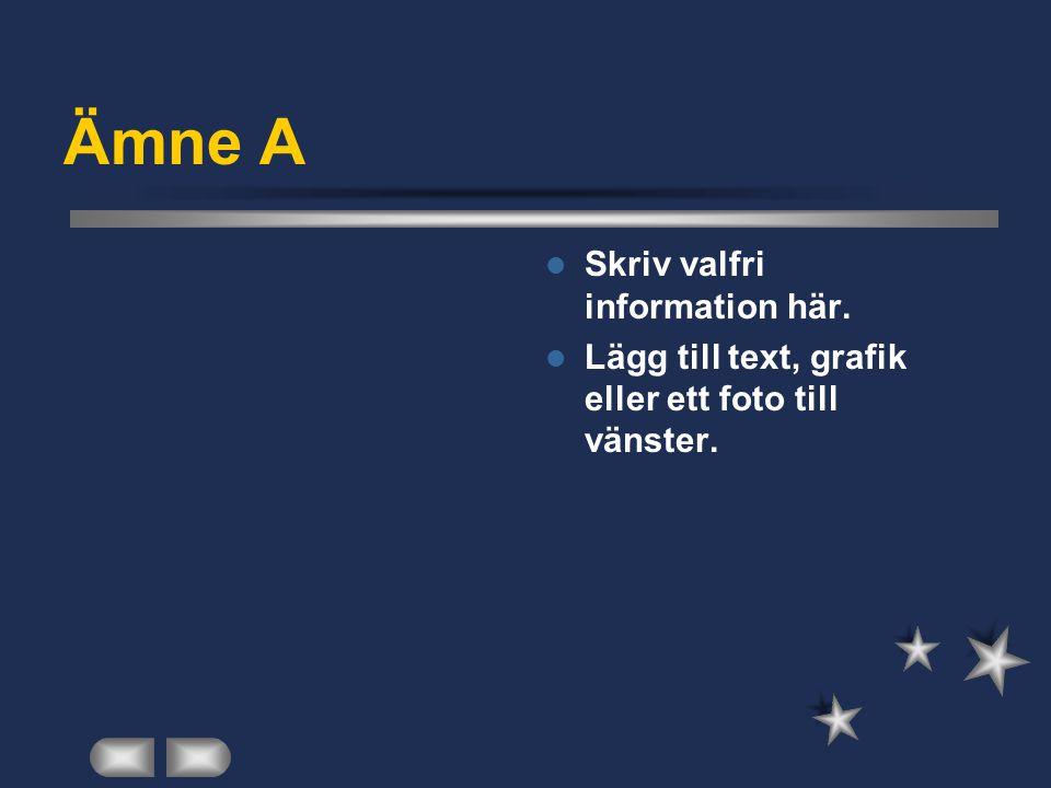 Ämne A  Skriv valfri information här.  Lägg till text, grafik eller ett foto till vänster.
