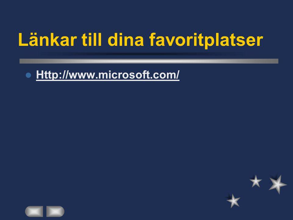 Länkar till dina favoritplatser  Http://www.microsoft.com/ Http://www.microsoft.com/
