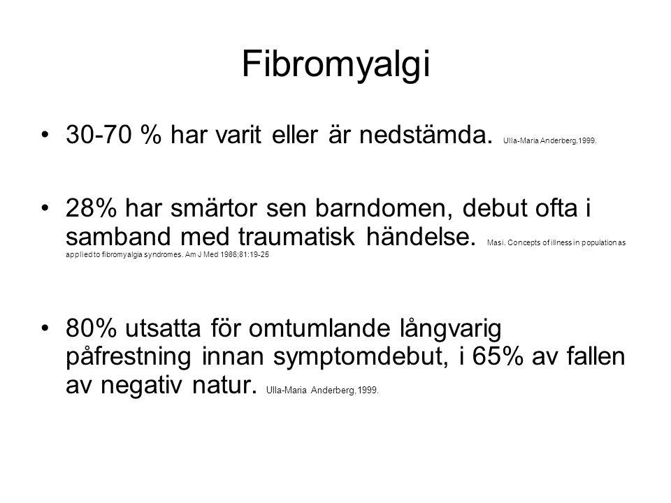 Fibromyalgi •30-70 % har varit eller är nedstämda. Ulla-Maria Anderberg,1999. •28% har smärtor sen barndomen, debut ofta i samband med traumatisk händ