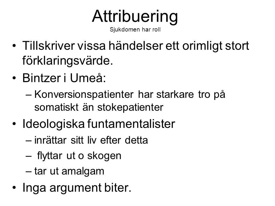 Attribuering Sjukdomen har roll •Tillskriver vissa händelser ett orimligt stort förklaringsvärde. •Bintzer i Umeå: –Konversionspatienter har starkare