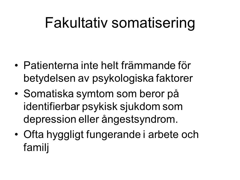 Fakultativ somatisering •Patienterna inte helt främmande för betydelsen av psykologiska faktorer •Somatiska symtom som beror på identifierbar psykisk