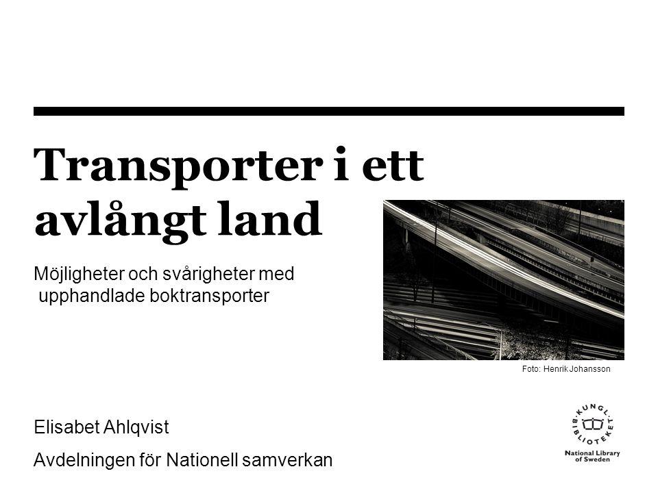 Transporter i ett avlångt land Möjligheter och svårigheter med upphandlade boktransporter Elisabet Ahlqvist Avdelningen för Nationell samverkan Foto: Henrik Johansson