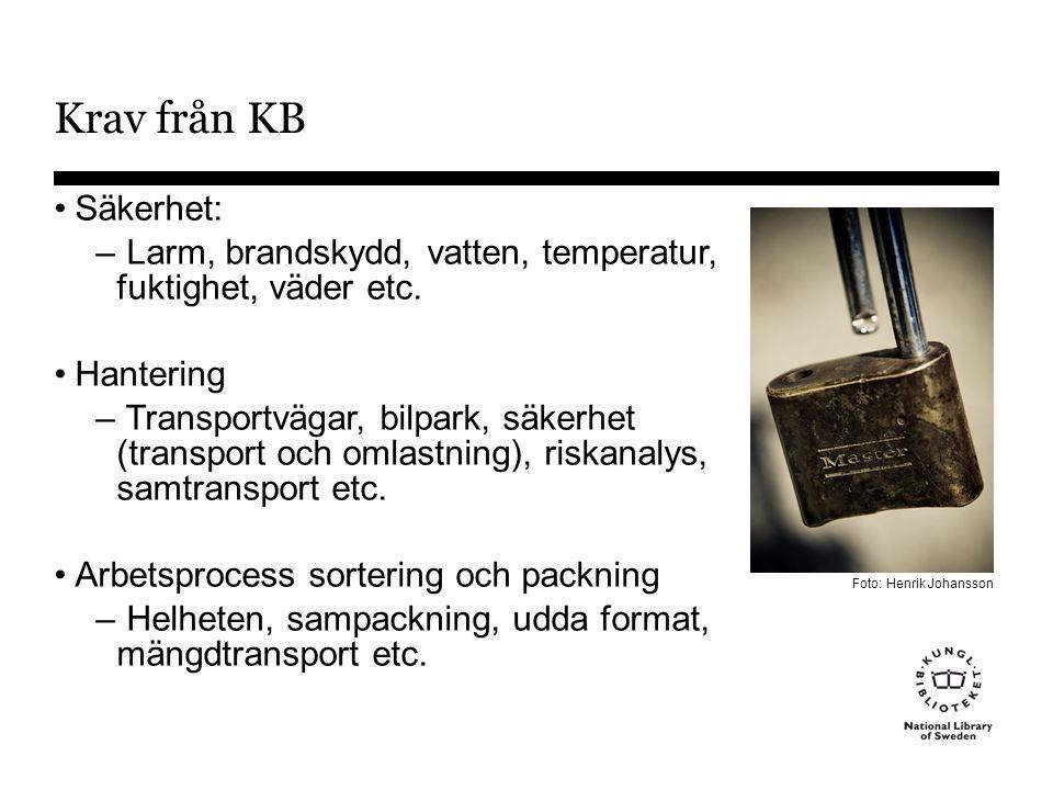 Krav från KB •Säkerhet: – Larm, brandskydd, vatten, temperatur, fuktighet, väder etc.