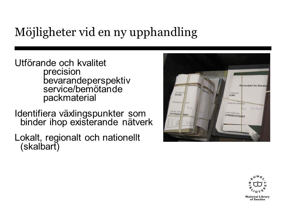 Möjligheter vid en ny upphandling Utförande och kvalitet precision bevarandeperspektiv service/bemötande packmaterial Identifiera växlingspunkter som binder ihop existerande nätverk Lokalt, regionalt och nationellt (skalbart)