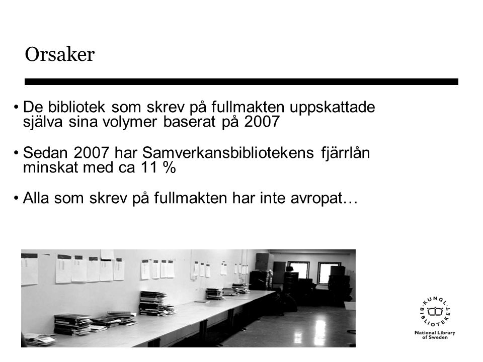 Fjärrlån i Sverige - volym 2008: •Ca 1 miljon enskilda fjärrlån (Sverige) •Andel av bibliotekens totala antal lån (2008): – 1,1 % forskningsbibliotekens – 0,6 % av folkbibliotekens Foto: Jens Gustafsson/KB