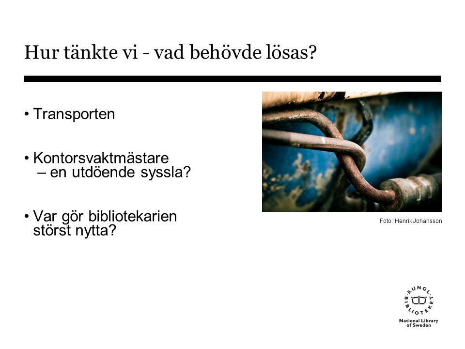 Ett tjänstepaket •Behöver innehålla både transport och tjänster •Flexibelt och skalbart koncept •Enkelt för biblioteken •Stor volym = billigare Foto: Henrik Johansson