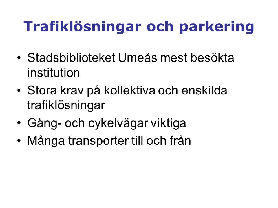 Trafiklösningar och parkering •Stadsbiblioteket Umeås mest besökta institution •Stora krav på kollektiva och enskilda trafiklösningar •Gång- och cykel