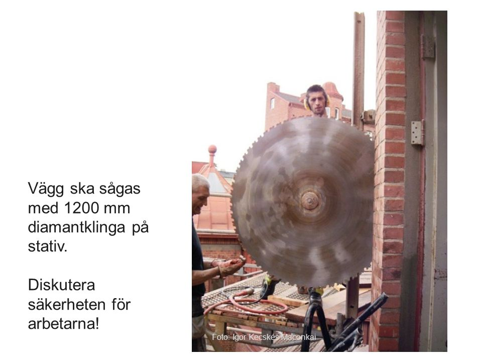 Vägg ska sågas med 1200 mm diamantklinga på stativ. Diskutera säkerheten för arbetarna! Foto: Igor Kecskés Maconkai