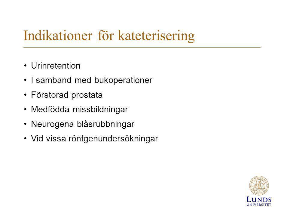 Indikationer för kateterisering •Urinretention •I samband med bukoperationer •Förstorad prostata •Medfödda missbildningar •Neurogena blåsrubbningar •V