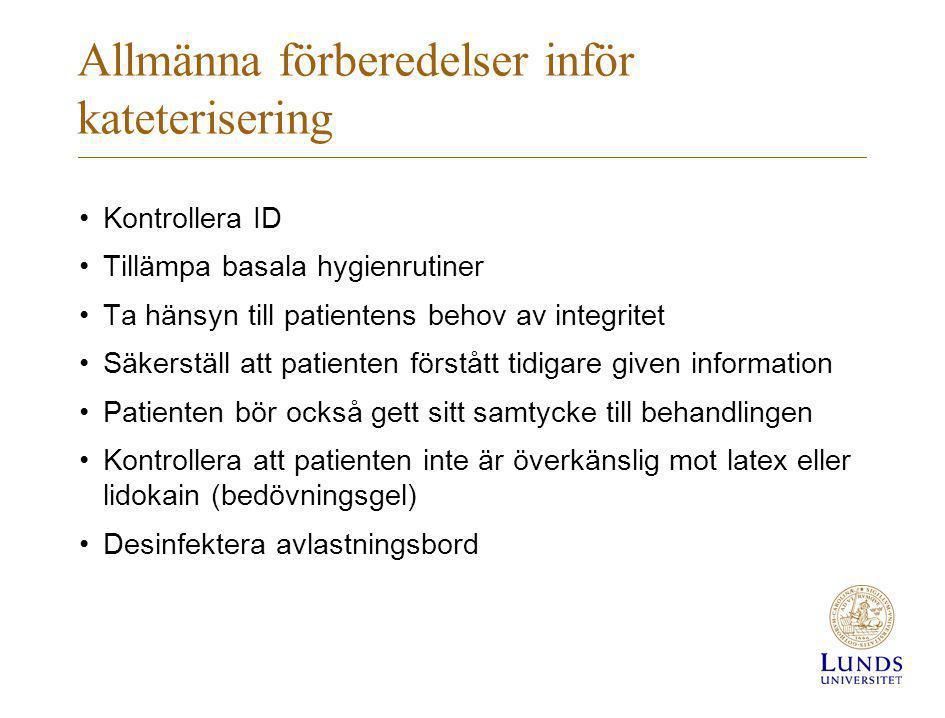 Allmänna förberedelser inför kateterisering •Kontrollera ID •Tillämpa basala hygienrutiner •Ta hänsyn till patientens behov av integritet •Säkerställ