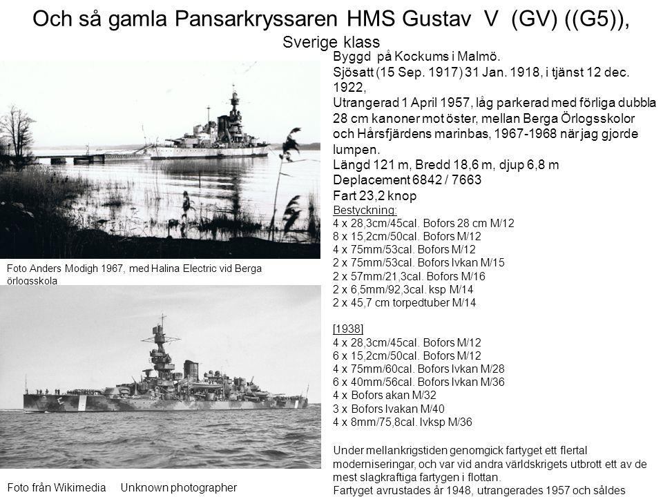 Och så gamla Pansarkryssaren HMS Gustav V (GV) ((G5)), Sverige klass Foto Anders Modigh 1967, med Halina Electric vid Berga örlogsskola Foto från Wiki