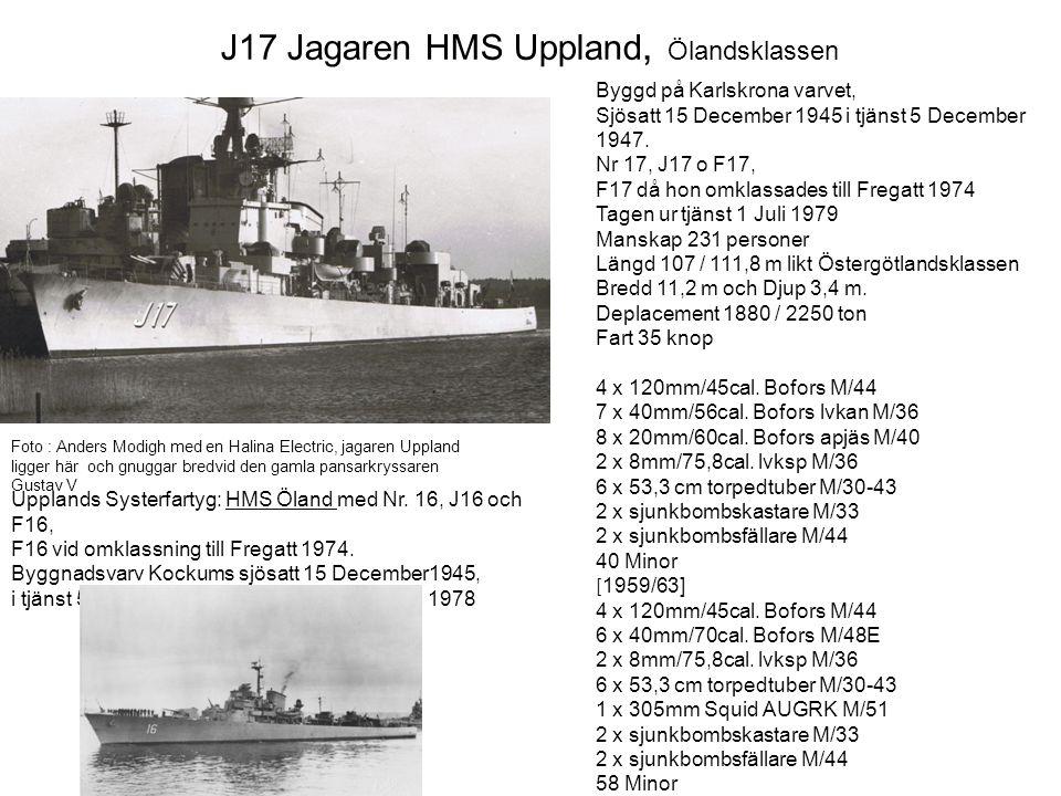 J17 Jagaren HMS Uppland, Ölandsklassen Upplands Systerfartyg: HMS Öland med Nr. 16, J16 och F16, F16 vid omklassning till Fregatt 1974. Byggnadsvarv K