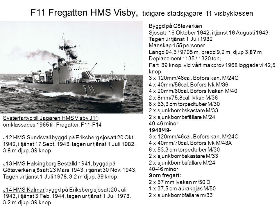 F11 Fregatten HMS Visby, tidigare stadsjagare 11 visbyklassen Systerfartyg till Jagaren HMS Visby J11: omklassades 1965 till Fregatter, F11-F14 J12 HMS Sundsvall byggd på Eriksberg sjösatt 20 Okt.