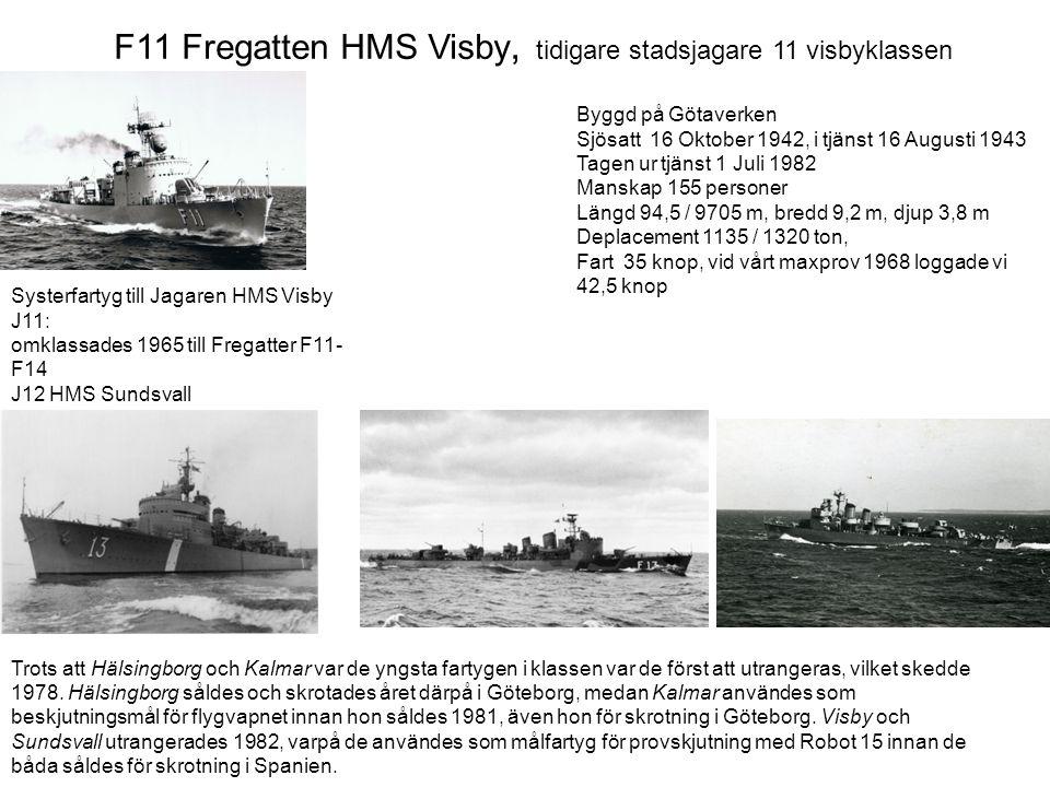 F11 Fregatten HMS Visby, tidigare stadsjagare 11 visbyklassen Trots att Hälsingborg och Kalmar var de yngsta fartygen i klassen var de först att utran